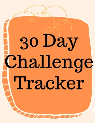30 Day Challenge Tracker.Habits are The Most Important When it Comes to Live a Happy and Fulfilled Life, this is the Perfect Tracker to Start New Habi Cover Image