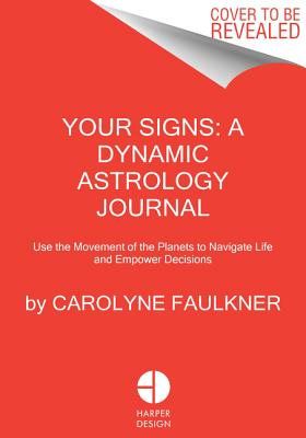 Your Signs:  An Empowering Astrology Guide for 2020: Use the Movement of the Planets to Navigate Life and Inform Decisions Cover Image