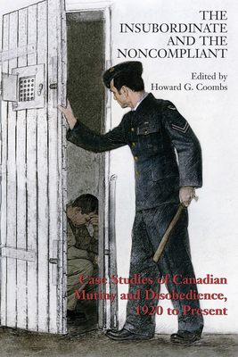 The Insubordinate and the Noncompliant: Case Studies of Canadian Mutiny and Disobedience, 1920 to Present Cover Image