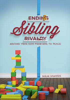 Ending Sibling Rivalry: Moving Your Kids from War to Peace Cover Image
