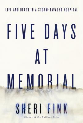 Five Days at Memorial: Life and Death in a Storm-Ravaged Hospital Cover Image