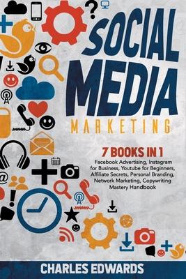 Social Media Marketing: 7 books in 1: Facebook Advertising, Instagram for Business, Youtube for Beginners, Affiliate Secrets, Personal Brandin Cover Image