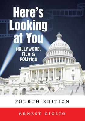 Here's Looking at You; Hollywood, Film and Politics, Fourth Edition Cover Image