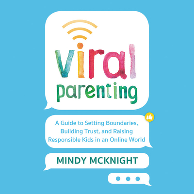 Viral Parenting Lib/E: A Guide to Setting Boundaries, Building Trust, and Raising Responsible Kids in an Online World Cover Image