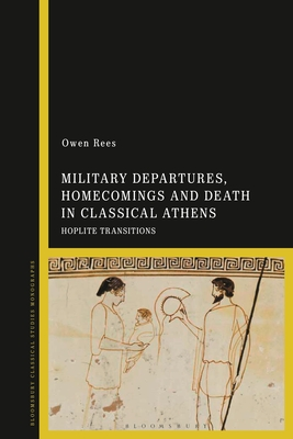 Military Departures, Homecomings and Death in Classical Athens: Hoplite Transitions Cover Image