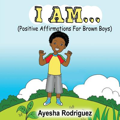 I Am...: Positive Affirmations for Brown Boys Cover Image
