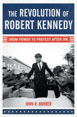 The Revolution of Robert Kennedy: From Power to Protest After JFK Cover Image