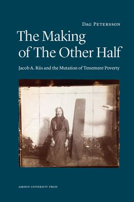 The Making of the Other Half: Jacob A. Riis and the New Image of Tenement Poverty Cover Image