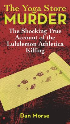 The Yoga Store Murder: The Shocking True Account of the Lululemon Athletica Killing Cover Image