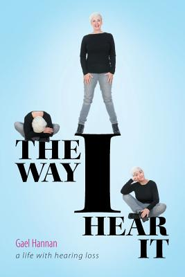 The Way I Hear It: A Life with Hearing Loss Cover Image