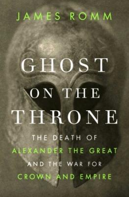 Ghost on the Throne: The Death of Alexander the Great and the War for Crown and Empire Cover Image