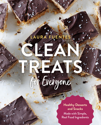 Clean Treats for Everyone: Healthy Desserts and Snacks Made with Simple, Real Food Ingredients Cover Image