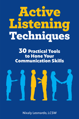 Active Listening Techniques: 30 Practical Tools to Hone Your Communication Skills Cover Image