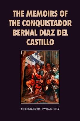 The Memoirs of the Conquistador Bernal Diaz del Castillo: The Conquest of New Spain - Vol.2 Cover Image