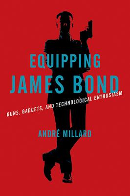 Equipping James Bond: Guns, Gadgets, and Technological Enthusiasm Cover Image