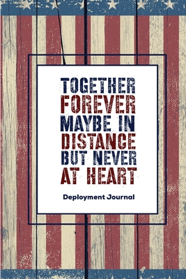 Together Forever Maybe In Distance But Never At Heart: Soldier Military Pages, For Writing, With Prompts, Deployed Memories, Write Ideas, Thoughts & F Cover Image