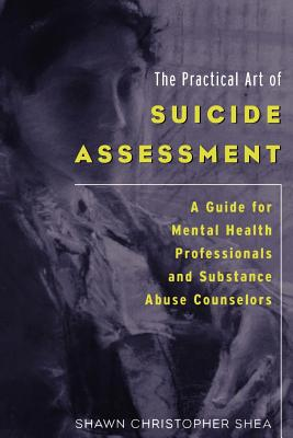 The Practical Art of Suicide Assessment: A Guide for Mental Health Professionals and Substance Abuse Counselors Cover Image