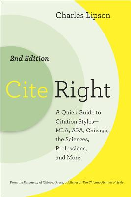 Cite Right, Second Edition: A Quick Guide to Citation Styles--MLA, APA, Chicago, the Sciences, Professions, and More (Chicago Guides to Writing, Editing, and Publishing) Cover Image