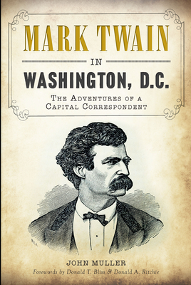 Mark Twain in Washington, D.C.: The Adventures of a Capital Correspondent Cover Image