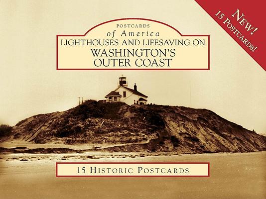 Lighthouses and Lifesaving on Washington's Outer Coast (Postcards of America (Looseleaf)) Cover Image