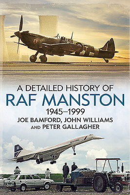 A Detailed History of RAF Manston 1945-1999 Cover Image