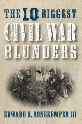 The 10 Biggest Civil War Blunders Cover Image