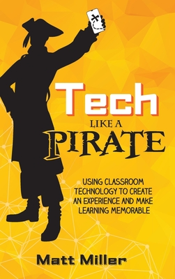 Tech Like a PIRATE: Using Classroom Technology to Create an Experience and Make Learning Memorable Cover Image