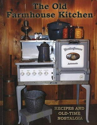The Old Farmhouse Kitchen: Recipes and Old-Time Nostalgia Cover Image