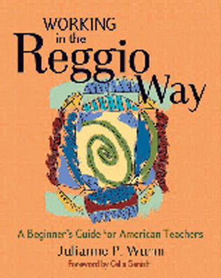 Working in the Reggio Way: A Beginner's Guide for American Teachers Cover Image