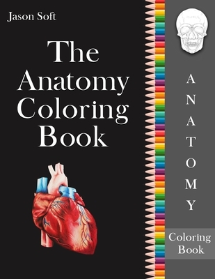 The Anatomy Coloring Book: An Easier and Entertaining way to learn Anatomy - Instructive guide to learn and master the Human Body with ease while Cover Image