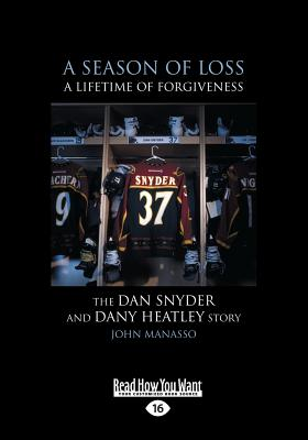 A Season of Loss, a Lifetime of Forgiveness: The Dan Snyder and Dany Heatley Story (Large Print 16pt) Cover Image