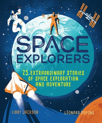 Space Explorers: 25 Extraordinary Stories of Space Exploration and Adventure Cover Image