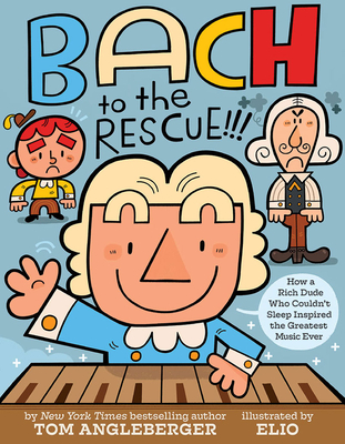 Bach to the Rescue!!: How a Rich Dude Who Couldn't Sleep Inspired the Greatest Music Ever by Tom Angleberger