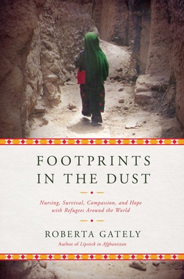 Footprints in the Dust: Nursing, Survival, Compassion, and Hope with Refugees Around the World Cover Image