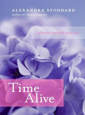 Time Alive: Celebrate Your Life Every Day Cover Image