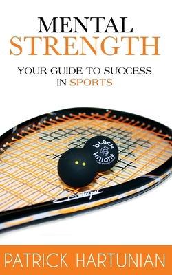 Mental Strength: A Guide To Success In Sports Cover Image