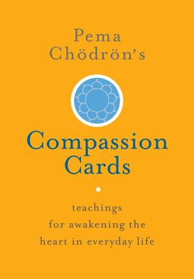 Pema Chödrön's Compassion Cards: Teachings for Awakening the Heart in Everyday Life Cover Image