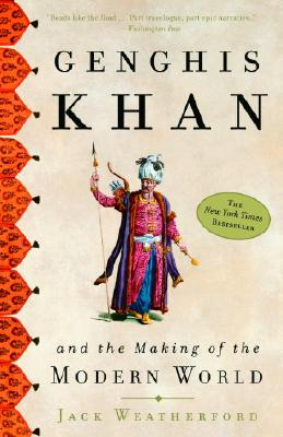 Genghis Khan and the Making of the Modern World Jack Weatherford