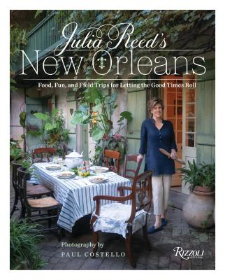 Julia Reed's New Orleans: Food, Fun, and Field Trips for Letting the Good Times Roll Cover Image