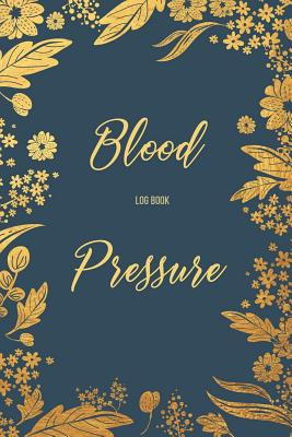 Blood Pressure Log Book: Blood Pressure Log, Daily Notes by Week Mon-Sun. Track Systolic, Diastolic Blood Pressure Daily, Healthy Heart. Improv Cover Image