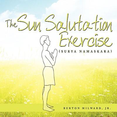 The Sun Salutation Exercise: (Surya Namaskara) Cover Image