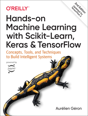 Hands-On Machine Learning with Scikit-Learn, Keras, and Tensorflow: Concepts, Tools, and Techniques to Build Intelligent Systems Cover Image
