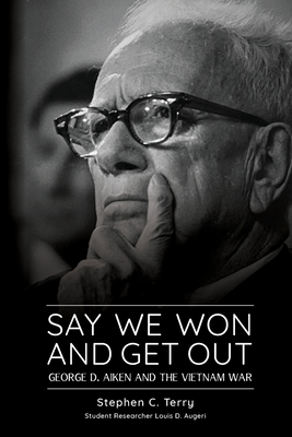 Say We Won and Get Out: George D. Aiken and the Vietnam War Cover Image