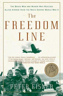 The Freedom Line: The Brave Men and Women Who Rescued Allied Airmen from the Nazis During World War II Cover Image