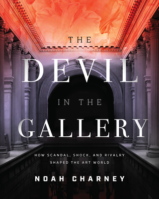 The Devil in the Gallery: How Scandal, Shock, and Rivalry Shaped the Art World Cover Image