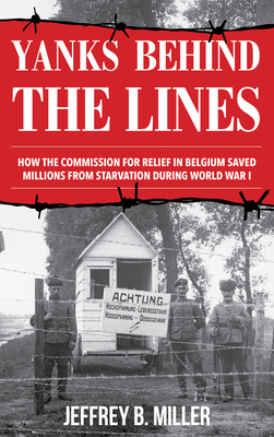 Yanks Behind the Lines: How the Commission for Relief in Belgium Saved Millions from Starvation During World War I Cover Image