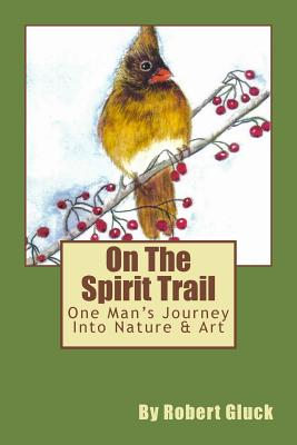 On The Spirit Trail: One Man's Journey Into Nature & Art Cover Image