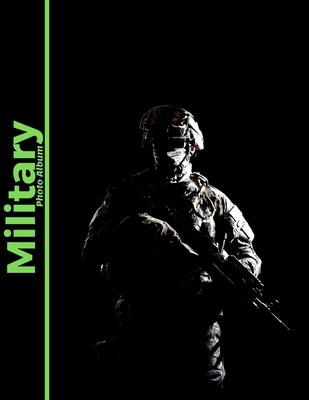 Military Photo Album: Amazing album for soldiers, containing space for 100 photos related to the army, ideally suited for memories of the ar (Photo Albums #27) Cover Image