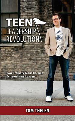 Teen Leadership Revolution: How Ordinary Teens Become Extraordinary Leaders Cover Image