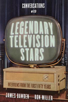 Conversations with Legendary Television Stars: Interviews from the First Fifty Years (Screen Classics) Cover Image